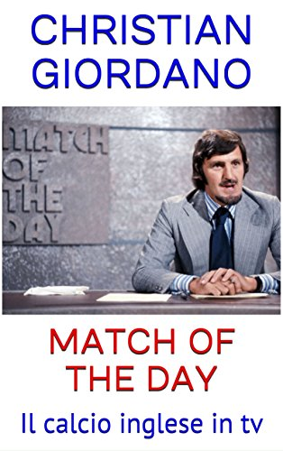 Match Of The Day: Il calcio inglese in tv (Footbal...