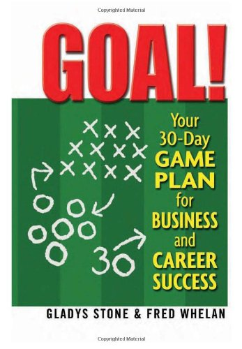 Goal!: Your 30-Day Game Plan for Business and Care...