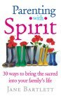 Parenting with Spirit: 30 Ways to Bring the Sacred...