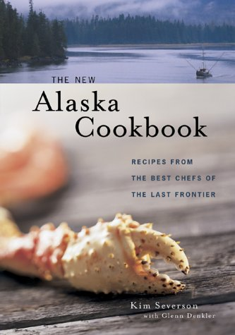 The New Alaska Cookbook: Recipes from the Last Fro...