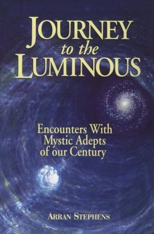 Journey to the Luminous: Encounters with Mystic Ad...