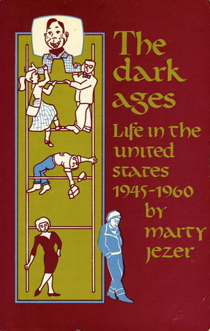 The Dark Ages: Life in the United States 1945-1960...