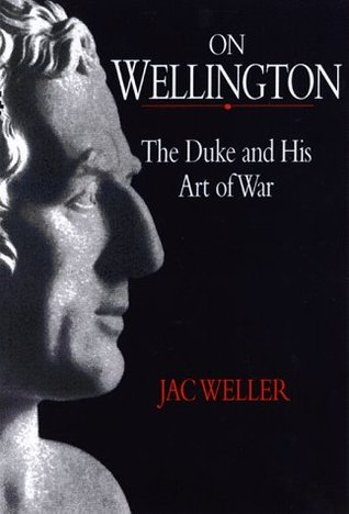 On Wellington: The Duke And His Art Of War
