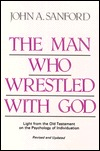 The Man Who Wrestled with God: Light from the Old ...