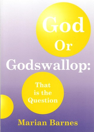 God or Godswallop: That is the Question