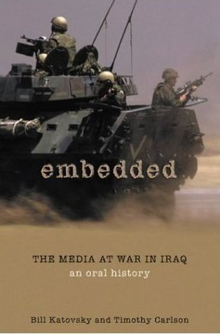 Embedded: The Media At War in Iraq: An Oral Histor...
