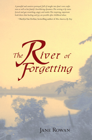 The River of Forgetting: A Memoir of Healing from ...