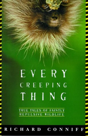 Every Creeping Thing: True Tales of Faintly Repuls...