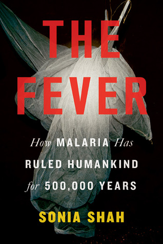 The Fever: How Malaria Has Ruled Humankind for 500...