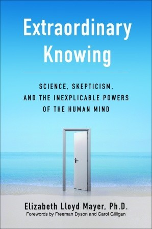 Extraordinary Knowing: Science, Skepticism, and th...