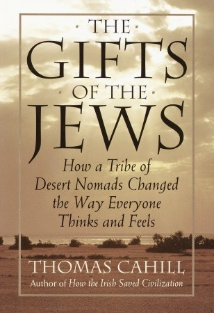 The Gifts of the Jews: How a Tribe of Desert Nomad...