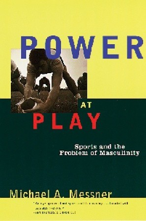 Power at Play: Sports and the Problem of Masculini...