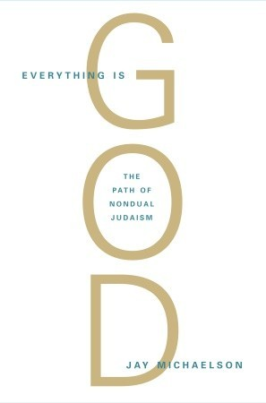 Everything Is God: The Radical Path of Nondual Jud...