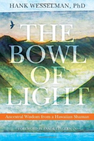 The Bowl of Light: Ancestral Wisdom from a Hawaiia...