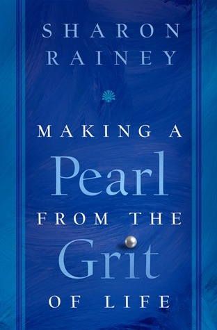 Making a Pearl from the Grit of Life