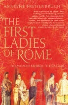 The First Ladies of Rome: The Women Behind the Cae...