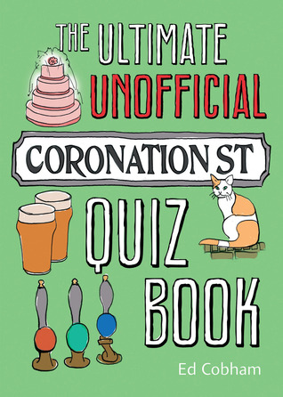 The Ultimate Unofficial Coronation Street Quiz Boo...
