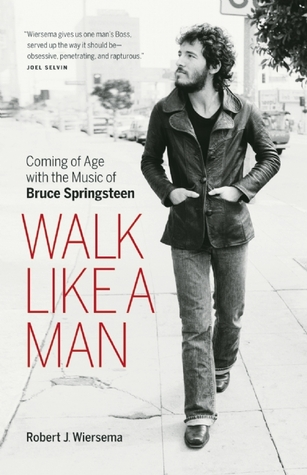 Walk Like a Man: Coming of Age with the Music of B...
