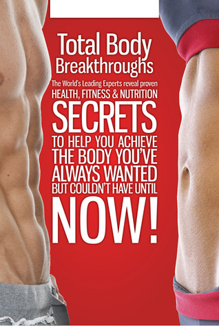 Total Body Breakthroughs: The World's Leading Expe...
