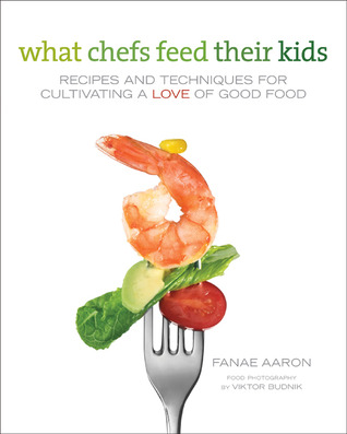What Chefs Feed Their Kids: Recipes and Techniques...