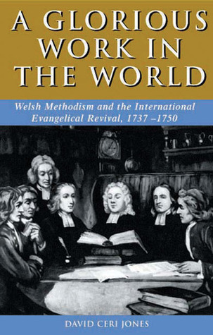 Glorious Work in the World: Welsh Methodism and th...