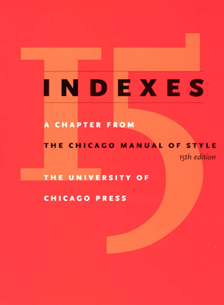 Indexes: A Chapter from The Chicago Manual of Styl...