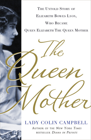 The Queen Mother: The Untold Story of Elizabeth Bo...