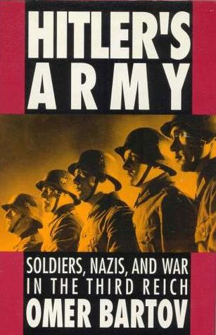 Hitler's Army: Soldiers, Nazis, and War in the Thi...