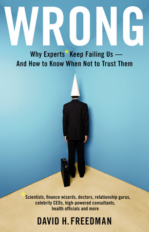 Wrong: Why Experts Keep Failing Us and How to Know...