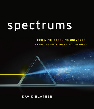 Spectrums: Our Mind-boggling Universe from Infinit...