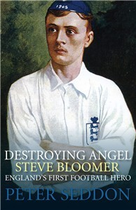 Steve Bloomer: The Story of Football's First Super...