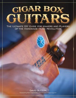 Cigar Box Guitars: The Ultimate DIY Guide for the ...