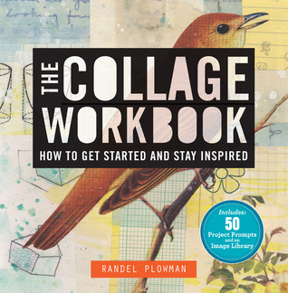 The Collage Workbook: How to Get Started and Stay ...