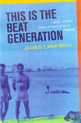 This Is the Beat Generation: New York, San Francis...