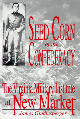 Seed Corn Of The Confederacy: The Story Of The Cad...