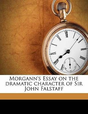 Morgann's Essay on the Dramatic Character of Sir J...