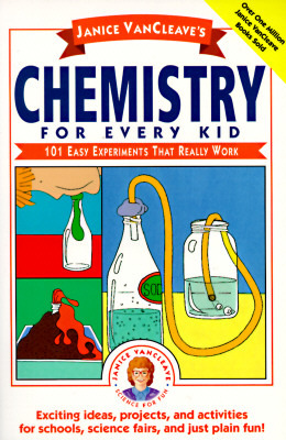 Janice VanCleave's Chemistry for Every Kid: 101 Ea...