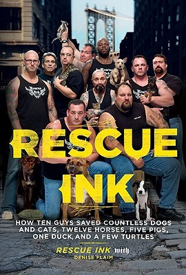 Rescue Ink: How Ten Guys Saved Countless Dogs and ...