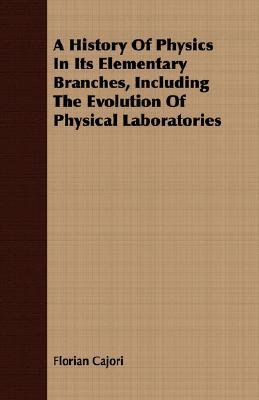 A History of Physics in Its Elementary Branches, I...