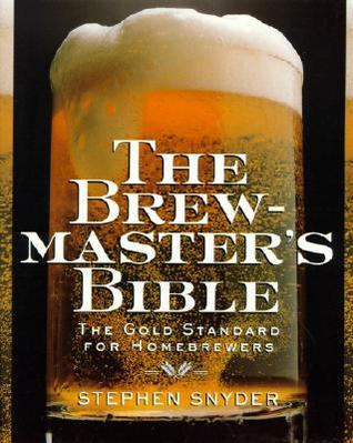 The Brewmaster's Bible: Gold Standard for Home Bre...