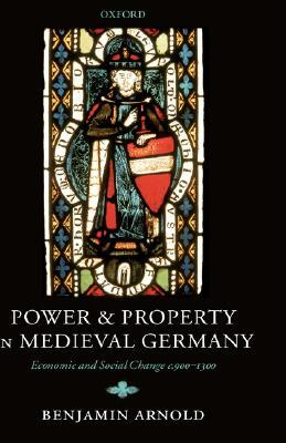 Power and Property in Medieval Germany: Economic a...