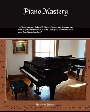 Piano Mastery: Talks with Master Pianists and Teac...