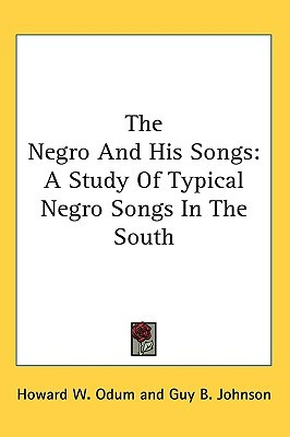 The Negro and His Songs: A Study of Typical Negro ...