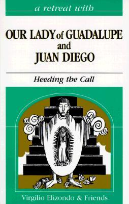 A Retreat With Our Lady Of Guadalupe And Juan Dieg...