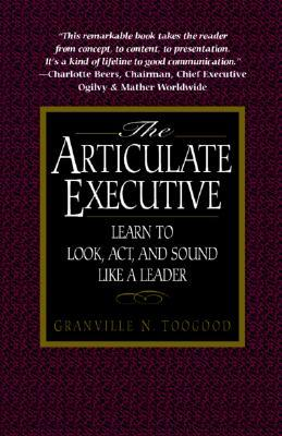 The Articulate Executive: Learn to Look, ACT, and ...