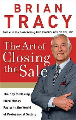 The Art of Closing the Sale: The Key to Making Mor...