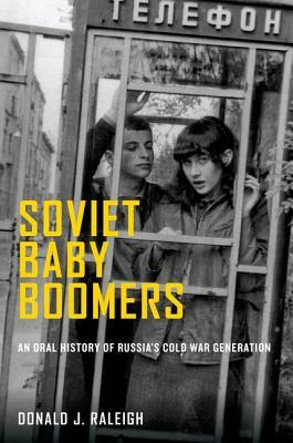 Soviet Baby Boomers: An Oral History of Russia's C...