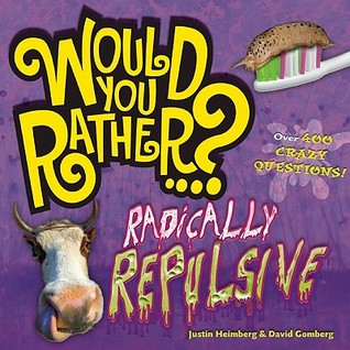 Would You Rather...? Radically Repulsive: Over 400...