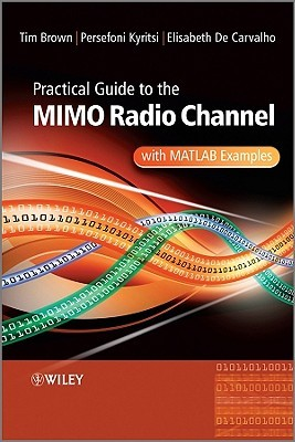 Practical Guide to Mimo Radio Channel: With MATLAB...