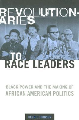 Revolutionaries to Race Leaders: Black Power and t...